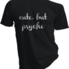 Black Cute But Psycho White Tshirt