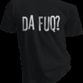 Da Fuq Mens Black Tshirt
