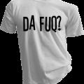 Da Fuq Mens White Tshirt