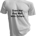 Does Not Play Well With Others Mens White Tshirt