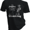 Even Dogging Is Better Than Blanking Black Tshirt