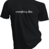 Everything Dies Black Tshirt