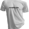 Everything Dies White Tshirt