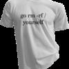 Go Rm -Rf Yourself White Tshirt