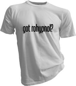 Got Rohypnol White Tshirt