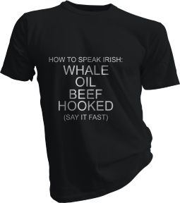 How To Speak Irish Whale Oil Beef Hooked Say It Fast Mens Black Tshirt