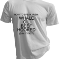 How To Speak Irish Whale Oil Beef Hooked Say It Fast Mens White Tshirt