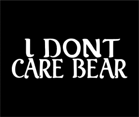 I Dont Care Bear