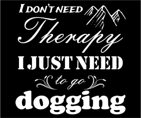 I Dont Need Therapy I Just Need To Go Dogging Black Logo