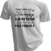 I Dont Need Therapy I Just Need You To Go Fuck Yourself White Tshirt