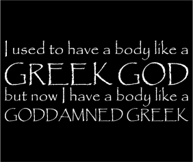 i-used-to-have-a-body-like-a-greek-god-but-now-i-have-a-body-like-a-goddammend-greek-black-tshirt-logo