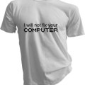 I Will Not Fix Your Computer Mens White Tshirt