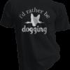 Id Rather Be Dogging Black Tshirt