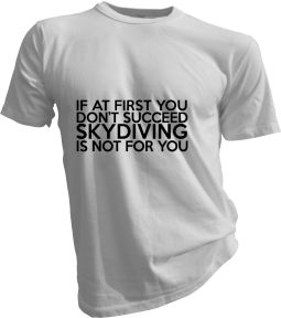 If At First You Dont Succeed Skydiving Is Not For You Mens White Tshirt