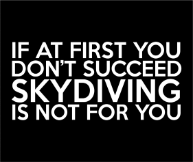If At First You Dont Succeed Skydiving Is Not For You