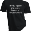 If You Figure Me Out I Want An Explanation Black Tshirt