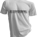 Im Condescending That Means I Talk Down To You Mens White Tshirt