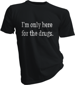 Im Only Here For The Drugs Black Tshirt