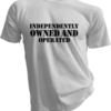 Independently Owned And Operated White Tshirt