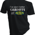 Ive Seen Better Cabinets At Ikea Black Tshirt