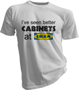 Ive Seen Better Cabinets At Ikea White Tshirt
