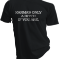 Karmas Only A Bitch If You Are Black Tshirt