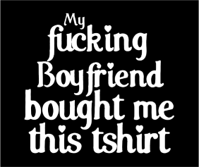 My Fucking Boyfriend Bought Me This Tshirt Black Tshirt Logo