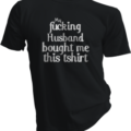 My Fucking Husband Bought Me This Tshirt Black Tshirt