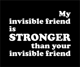 My Invisible Friend Is Stonger Than Your Invisible Friend