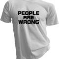 People Are Wrong White Tshirt