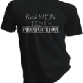 Real Men Test In Production Black Tshirt