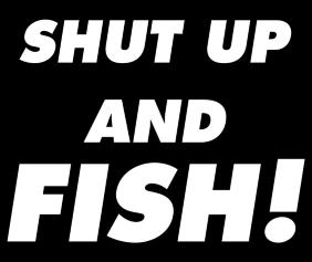 Shut Up And Fish Black Tshirt Logo