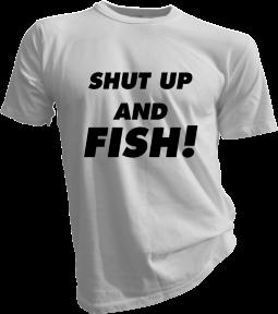Shut Up And Fish White Tshirt