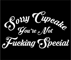 Sorry Cupcake Youre Not Fucking Special Black Tshirt Logo