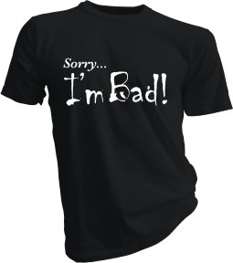 Sorry Im Bad Black Tshirt