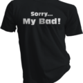 Sorry My Bad Black Tshirt