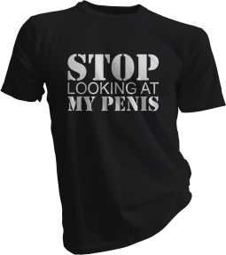 Stop Looking At My Penis Black Tshirt