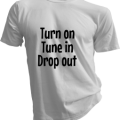Turn On Tune In Drop Out Mens White Tshirt