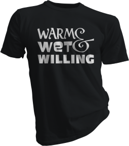 Warm Wet And Willing Black Tshirt