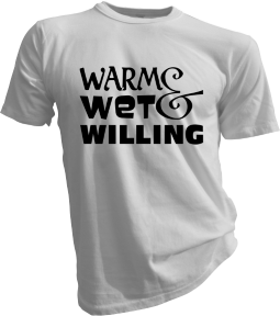 Warm Wet And Willing White Tshirt