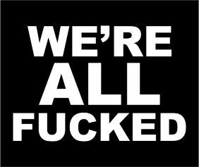 Were All Fucked Black Tshirt Logo