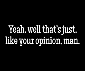 yeah-well-thats-just-like-your-opinion-man-black-tshirt-logo