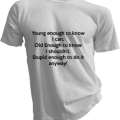 Young Enough To Know I Can Mens White Tshirt