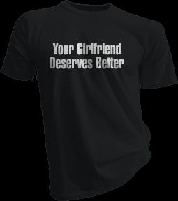 Your Girlfriend Deserves Better Black Tshirt